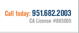 Call today: 951.682.2003 CA License #865005